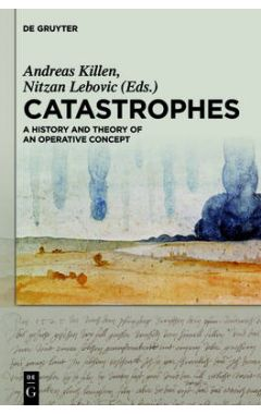 Catastrophes: A History and Theory of an Operative Concept