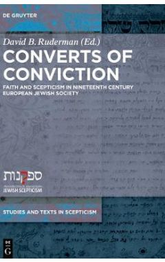 Converts of Conviction: Faith and Scepticism in Nineteenth Century European Jewish Society