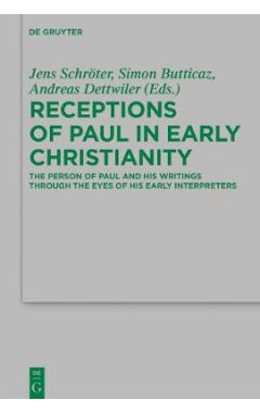 Receptions of Paul in Early Christianity: The Person of Paul and His Writings Through the Eyes of Hi