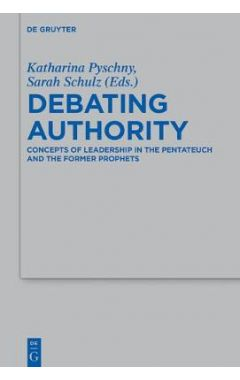 Debating Authority: Concepts of Leadership in the Pentateuch and the Former Prophets