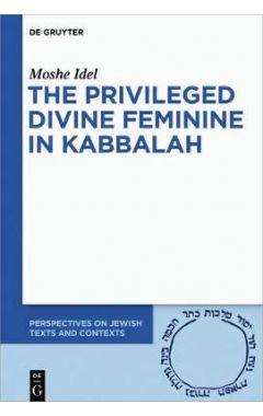 The Privileged Divine Feminine in Kabbalah