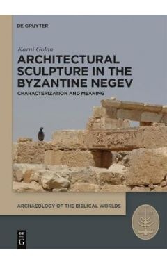 Architectural Sculpture in the Byzantine Negev: Characterization and Meaning