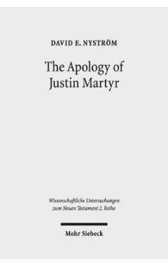 The Apology of Justin Martyr: Literary Strategies and the Defence of Christianity