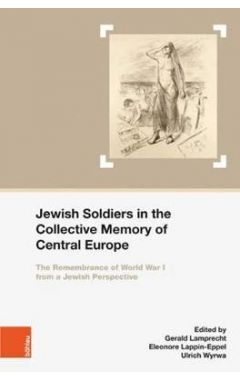 Jewish Soldiers in the Collective Memory of Central Europe: The Remembrance of World War I from a Je