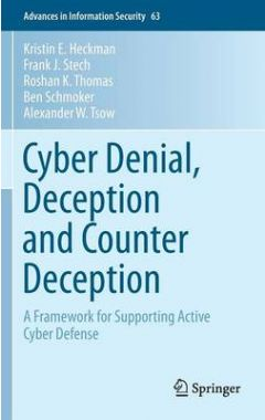 Cyber Denial, Deception and Counter Deception: A Framework for Supporting Active Cyber Defense