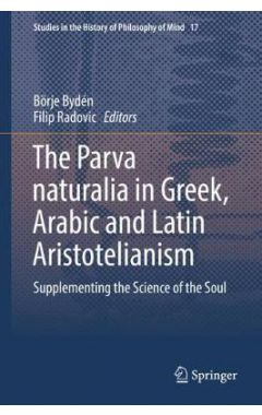 The Parva naturalia in Greek, Arabic and Latin Aristotelianism: Supplementing the Science of the Sou