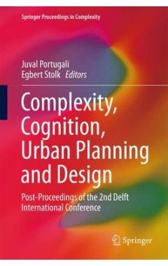 Complexity, Cognition, Urban Planning and Design: Post-Proceedings of the 2nd Delft International Co
