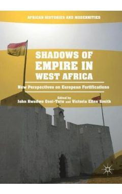 Shadows of Empire in West Africa: New Perspectives on European Fortifications