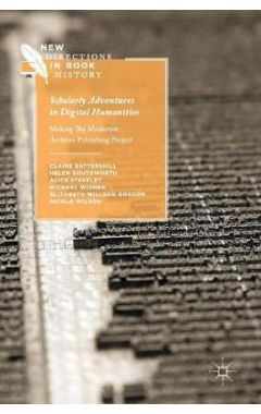 Scholarly Adventures in Digital Humanities: Making The Modernist Archives Publishing Project