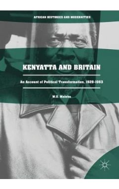 Kenyatta and Britain: An Account of Political Transformation, 1929-1963