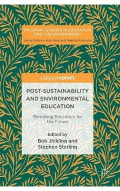 Post-Sustainability and Environmental Education: Remaking Education for the Future