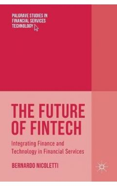 The Future of FinTech: Integrating Finance and Technology in Financial Services