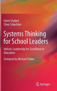 SYSTEMS THINKING FOR SCHOOL LEADERS: HOLISTIC LEADERSHIP FOR EXCELLENCE IN EDUCATION