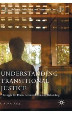 Understanding Transitional Justice: A Struggle for Peace, Reconciliation, and Rebuilding
