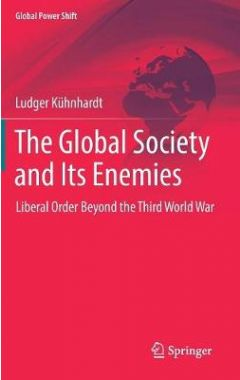 The Global Society and Its Enemies: Liberal Order Beyond the Third World War