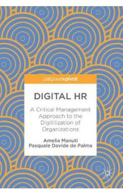 Digital HR: A Critical Management Approach to the Digitilization of Organizations