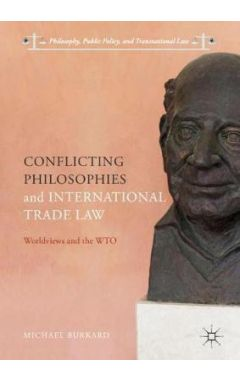Conflicting Philosophies and International Trade Law: Worldviews and the WTO