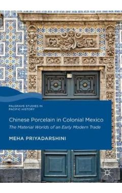 Chinese Porcelain in Colonial Mexico: The Material Worlds of an Early Modern Trade