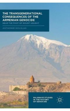 The Transgenerational Consequences of the Armenian Genocide: Near the Foot of Mount Ararat