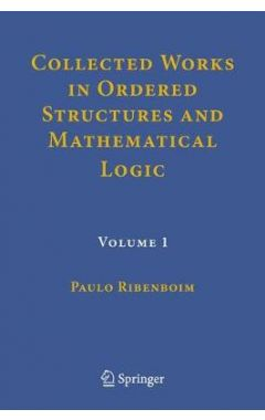 Collected Works in Ordered Structures and Mathematical Logic
