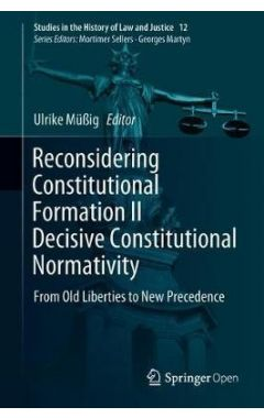 Reconsidering Constitutional Formation II Decisive Constitutional Normativity: From Old Liberties to