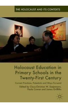 Holocaust Education in Primary Schools in the Twenty-First Century: Current Practices, Potentials an