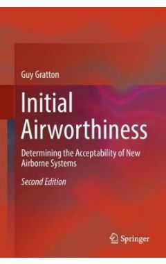 Initial Airworthiness: Determining the Acceptability of New Airborne Systems 2e