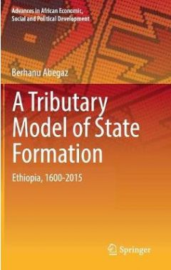 A Tributary Model of State Formation: Ethiopia, 1600-2015