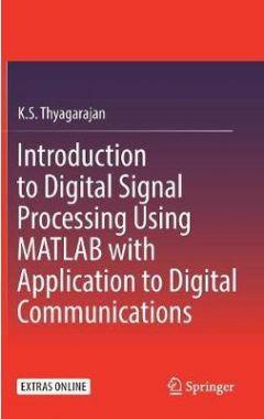 Introduction to Digital Signal Processing Using MATLAB with Application to Digital Communication