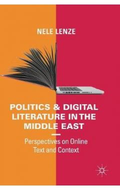 Politics and Digital Literature in the Middle East: Perspectives on Online Text and Context