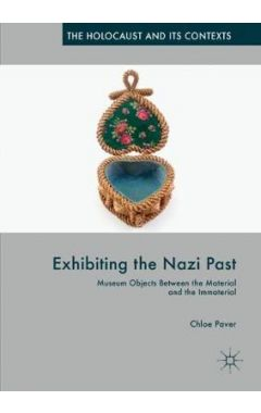 [POD]Exhibiting the Nazi Past: Museum Objects Between the Material and the Immaterial