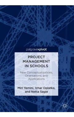 [POD]Project Management in Schools: New Conceptualizations, Orientations, and Applications