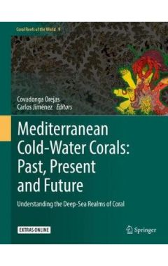 Mediterranean Cold-Water Corals: Past, Present and Future: Understanding the Deep-Sea Realms of Cora