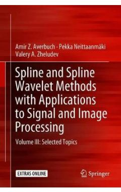 Spline and Spline Wavelet Methods with Applications to Signal and Image Processing: Volume III: Sele