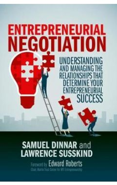Entrepreneurial Negotiation: Understanding and Managing the Relationships that Determine Your Entrep