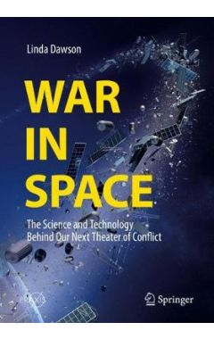 War in Space: The Science and Technology Behind Our Next Theater of Conflict