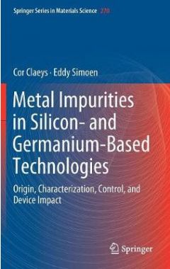 Metal Impurities in Silicon- and Germanium-Based Technologies: Origin, Characterization, Control, an