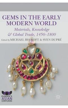 Gems in the Early Modern World: Materials, Knowledge and Global Trade, 1450-1800