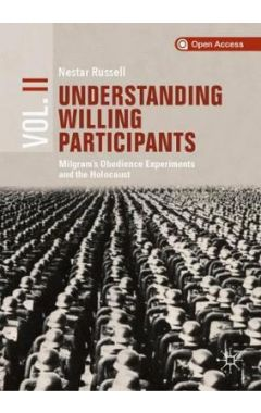 Understanding Willing Participants, Volume 2: Milgram's Obedience Experiments and the Holocaust