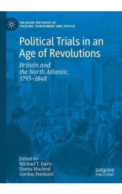 Political Trials in an Age of Revolutions: Britain and the North Atlantic, 1793-1848