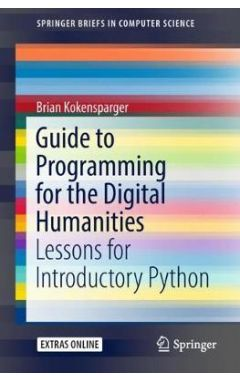 Guide to Programming for the Digital Humanities: Lessons for Introductory Python