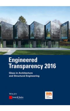 Engineered Transparency 2016 - Glass in Architecture and Structural Engineering