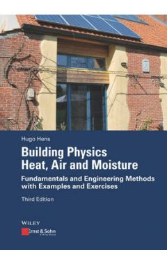 Building Physics - Heat, Air and Moisture 3e Fundamentals and Engineering Methods with Examples  and