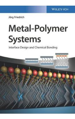 Metal-Polymer Systems - Interface Design and Chemical Bonding