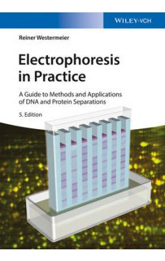 Electrophoresis in Practice - A Guide to Methods and Applications of DNA and Protein Separations 5e