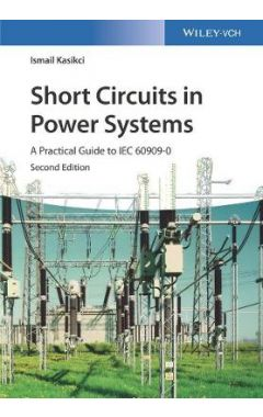 Short Circuits in Power Systems 2e - A Practical Guide to IEC 60909-0