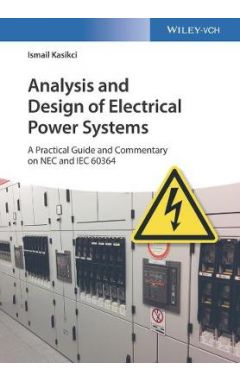 Analysis and Design of Electrical Power Systems - A Practical Guide and Commentary on NEC and IEC 60