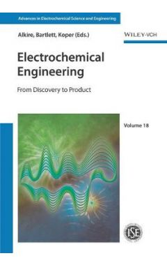 Electrochemical Engineering - The Path from Discovery to Product