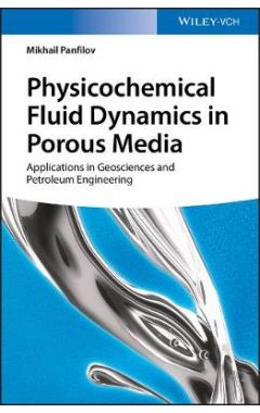 Physicochemical Fluid Dynamics in Porous Media - Applications in Geosciences and Petroleum Engineeri