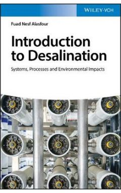 Introduction to Desalination - Systems, Processes and Environmental Impacts